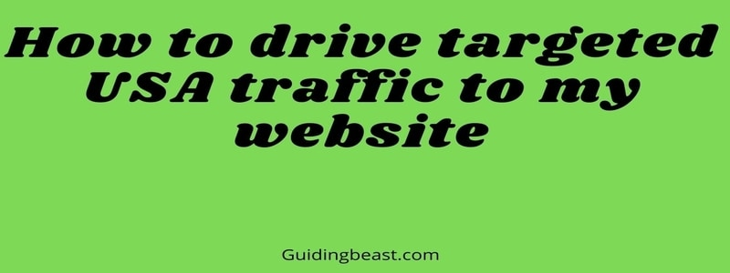 How to drive targeted USA traffic to my website