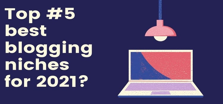 What are the best blogging niches for 2021?