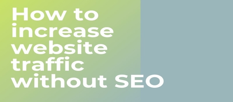 How to increase website traffic without SEO