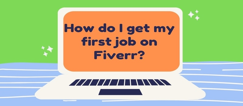 How do I get my first job on Fiverr